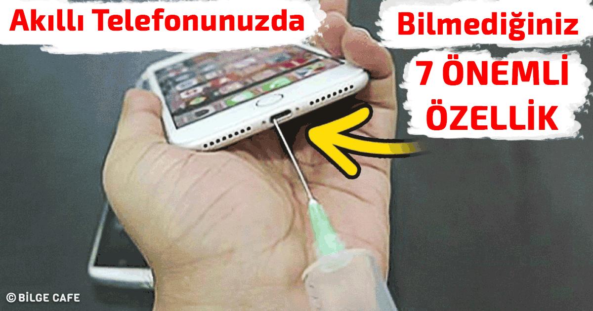 Akıllı Telefonunuzda Bilmediğiniz 7 Önemli Özellik!