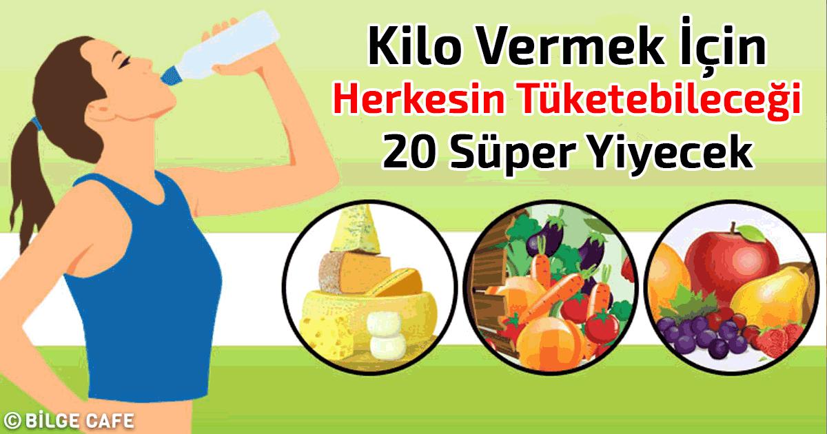 kilo vermek icin herkesin tuketebilecegi 20 super yiyecek