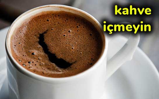 kahve içmeyin